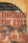 Through the Eyes of a Slave - Written Accounts of American Slavery - Book