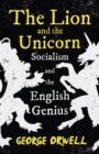 The Lion and the Unicorn - Socialism and the English Genius;With the Introductory Essay 'Notes on Nationalism' - Book