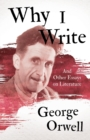 Why I Write - And Other Essays on Literature - Book