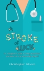 A Stroke of Luck : Or a Beginner's Guide to Being Hospitalised and What You Can Reasonably Expect! - Book