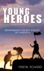 Young Heroes : Remembering the Boy Scouts of America - Book