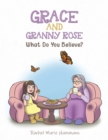 Grace and Granny Rose : What Do You Believe? - Book