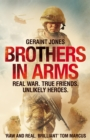Brothers in Arms : Real War. True Friends. Unlikely Heroes. - Book