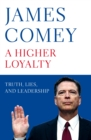 A Higher Loyalty : Truth, Lies, and Leadership - Book