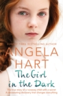 The Girl in the Dark : The True Story of Runaway Child with a Secret. A Devastating Discovery that Changes Everything. - Book