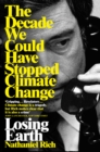 Losing Earth : The Decade We Could Have Stopped Climate Change - Book