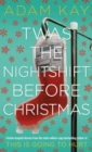 Twas The Nightshift Before Christmas : Festive hospital diaries from the author of multi-million-copy hit This is Going to Hurt - Book