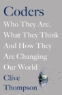Coders : Who They Are, What They Think and How They Are Changing Our World - Book