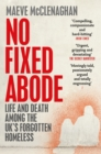 No Fixed Abode : Life and Death Among the UK's Forgotten Homeless - Book