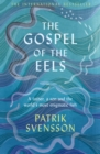 The Gospel of the Eels : A Father, a Son and the World's Most Enigmatic Fish - Book