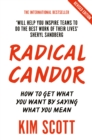 Radical Candor : Fully Revised and Updated Edition: How to Get What You Want by Saying What You Mean - Book