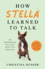 How Stella Learned to Talk : The Groundbreaking Story of the World's First Talking Dog - Book
