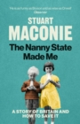 The Nanny State Made Me : A Story of Britain and How to Save it - Book