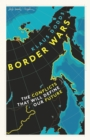 Border Wars : The conflicts of tomorrow - Book