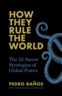 How They Rule the World : The 22 Secret Strategies of Global Power - Book