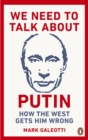 We Need to Talk About Putin : Why the West gets him wrong, and how to get him right - Book