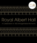 Royal Albert Hall : A celebration in 150 unforgettable moments - Book