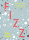 Fizz : 80 joyful cocktails and mocktails for every occasion - Book