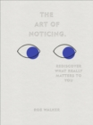 The Art of Noticing : Rediscover What Really Matters to You - Book