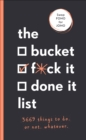 The Bucket, F*ck it, Done it List : 3,669 Things to Do. Or Not. Whatever