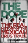 The Dope : The Real History of the Mexican Drug Trade - Book