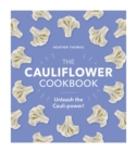 The Cauliflower Cookbook : Unleash the Cauli-power! - Book