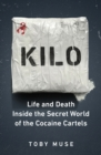 Kilo : Life and Death Inside the Secret World of the Cocaine Cartels - Book