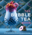 The Bubble Tea Book : 50 Fun and Delicious Recipes for Love at First Sip! - Book