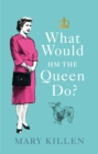 What Would HM The Queen Do? - Book