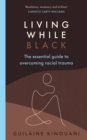 Living While Black : The Essential Guide to Overcoming Racial Trauma - Book