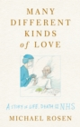 Many Different Kinds of Love : A story of life, death and the NHS - Book
