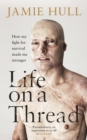 Life on a Thread : How my fight for survival made me stronger - Book