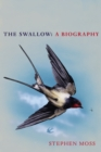 The Swallow : A Biography (Shortlisted for the Richard Jefferies Society and White Horse Bookshop Literary Award) - Book