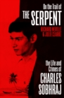 On the Trail of the Serpent : The Life and Crimes of Charles Sobhraj - Book