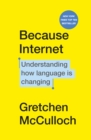Because Internet : Understanding how language is changing - Book