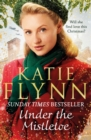 Under the Mistletoe : The unforgettable and heartwarming Sunday Times bestselling Christmas saga - Book