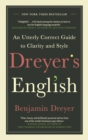 Dreyer's English: An Utterly Correct Guide to Clarity and Style : The UK Edition - Book