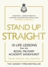 Stand Up Straight : 10 Life Lessons from the Royal Military Academy Sandhurst - Book