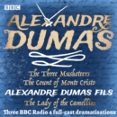 The Three Musketeers, The Count of Monte Cristo & The Lady of the Camellias : Three BBC Radio 4 full-cast dramatisations - eAudiobook