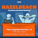Hazelbeach: The Complete Series 1-3 : A BBC Radio Comedy - eAudiobook