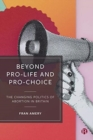 Beyond Pro-life and Pro-choice : The Changing Politics of Abortion in Britain - Book