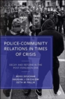 Police-Community Relations in Times of Crisis : Decay and Reform in the Post-Ferguson Era - Book
