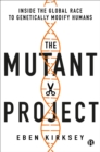 The Mutant Project : Inside the Global Race to Genetically Modify Humans - Book