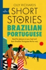 Short Stories in Brazilian Portuguese for Beginners : Read for pleasure at your level, expand your vocabulary and learn Brazilian Portuguese the fun way! - Book