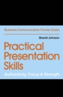 Practical Presentation Skills : Authenticity, Focus & Strength - Book