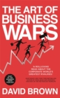 The Art of Business Wars : Battle-Tested Lessons for Leaders and Entrepreneurs from History's Greatest Rivalries - Book