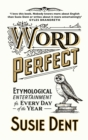 Word Perfect : Etymological Entertainment For Every Day of the Year - Book