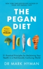 The Pegan Diet : 21 Practical Principles for Reclaiming Your Health in a Nutritionally Confusing World - Book