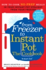 From Freezer to Instant Pot : How to Cook No-Prep Meals in Your Instant Pot Straight from Your Freezer - Book