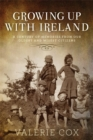 Growing Up with Ireland : A Century of Memories from Our Oldest and Wisest Citizens - Book